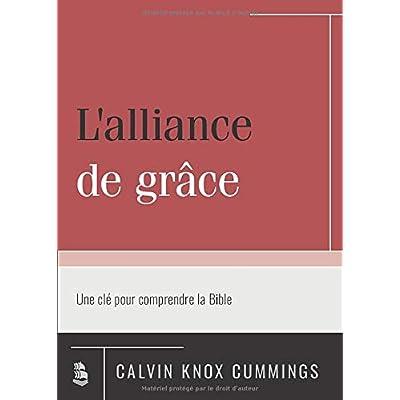 L'alliance de grâce: Une clé pour comprendre la Bible