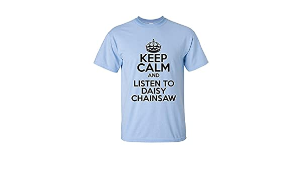 Keep Calm AND LISTEN TO DAISY CHAINSAW Mens T-shirt XX-Large