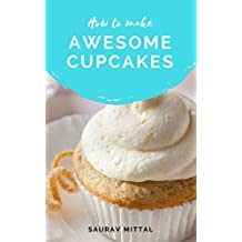 How to make AWESOME CUPCAKES: How to Make Money with a Home-Based Baking Business Selling Cakes, Cookies, and Other Baked Goods (English Edition)