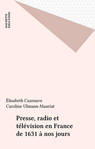 Presse, radio et télévision en France de 1631 à nos jours
