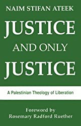 Justice & Only Justice: A Palestinian Theology of Liberation: Written by Naim Stifan Ateek, 1989 Edition, Publisher: Orbis Books [Paperback]