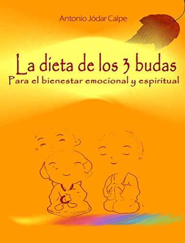La dieta de los 3 budas Para el bienestar emocional y espiritual por Antonio Jodar