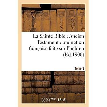 La Sainte Bible : Ancien Testament : traduction française faite sur l'hébreu. T3: , sur les Septante, la Vulgate et autres versions