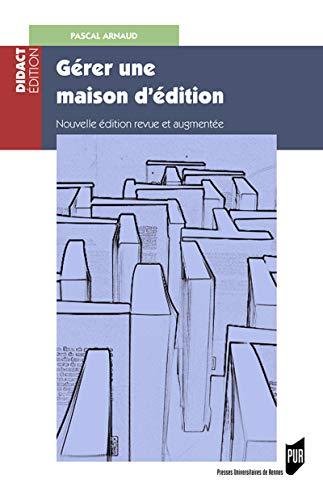 Gérer une maison d'édition: Nouvelle édition par Pascal Arnaud