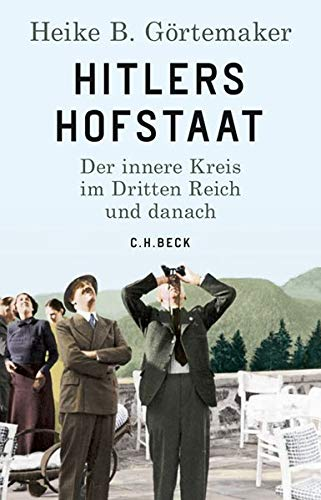 Hitlers Hofstaat: Der innere Kreis im Dritten Reich und danach