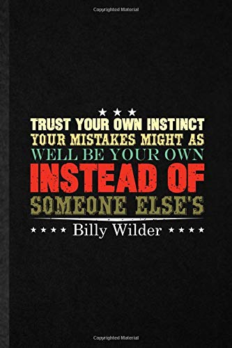 Trust Your Own Instinct Your Mistakes Might As Well Be Your Own Instead Of Someone Else'S Billy Wilder: Funny Director Screenwriter Lined Notebook ... Psychology, Unique Cute Ruled 110 Pages