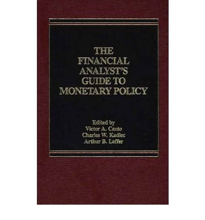 By Victor A Canto ; Unknown ; Charles W Kadlec ; Arthur B Laffer ( Author ) [ Financial Analyst's Guide to Monetary Policy By Mar-1986 Hardcover