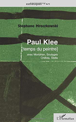 Paul Klee. Temps du peintre (avec Mondrian, Soulages, Chillida, Stella) par Stéphane Mroczkowski