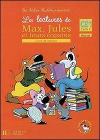 Les lectures de Max, Jules et leurs copains : Livre de lecture CE1 Cycle 2