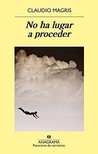 No ha lugar a proceder (PANORAMA DE NARRATIVAS nº 918) por Claudio Magris