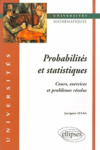 Probabilités et statistiques : Cours, exercices et problèmes résolus par Jacques Istas