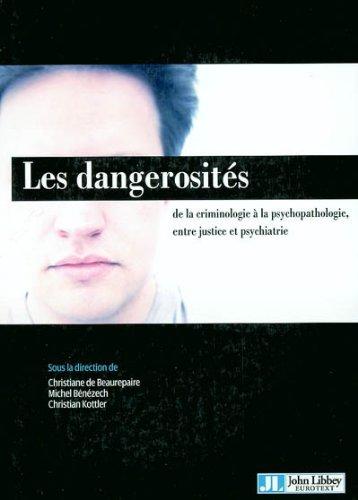 Les dangerosités : De la criminologie à la psychopathologie, entre justice et psychiatrie