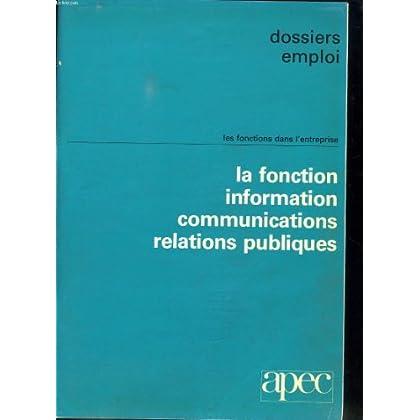 DOSSIERS EMPLOI. LES FONCTIONS DANS L ENTREPRISE. LA FONCTION INFORMATION COMMUNICATIONS RELATIONS PUBLIQUES.