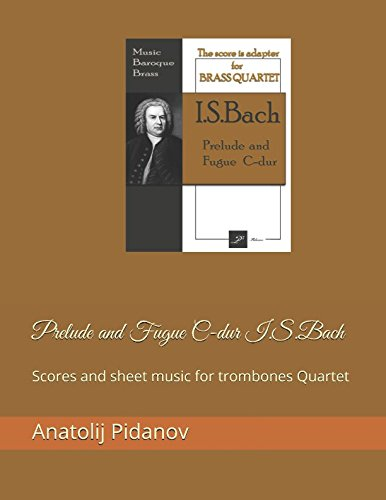 Prelude and Fugue C-dur I.S.Bach: Scores and sheet music for trombones Quartet (Music Baroqu Brass) - 9781520676876