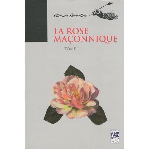 La rose maçonnique : Tome 1