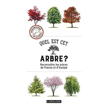 Quel est cet arbre ?: Reconnaître les arbres de France et d'Europe