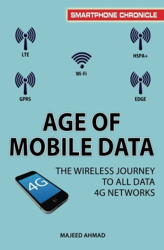 Age of Mobile Data: The Wireless Journey to all Data 4G Networks (Smartphone Chronicle) by Majeed Ahmad (2014-03-05)