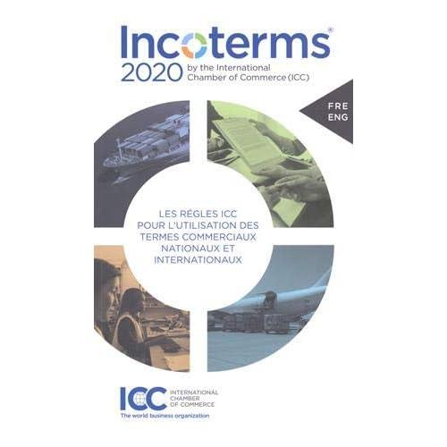 Incoterms 2020 : Les règles ICC pour l'utilisation des termes commerciaux nationaux et internationaux