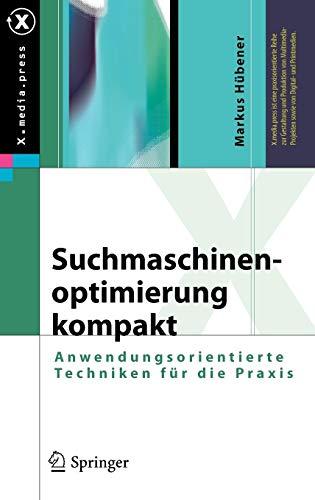 Suchmaschinenoptimierung kompakt: Anwendungsorientierte Techniken für die Praxis (X.media.press)