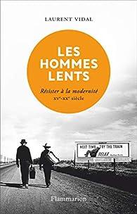 Les hommes lents : Résister à la modernité XVe - XXe siècle par Vidal