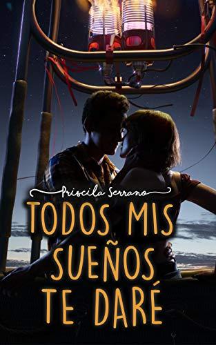 Todos mis sueños te daré de Priscila Serrano