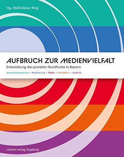Aufbruch zur Medienvielfalt: Entwicklung des privaten Rundfunks in Bayern