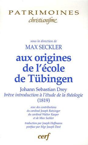 Aux origines de l'école catholique de Tübingen : Brève introduction à l'étude de la théologie (1819)