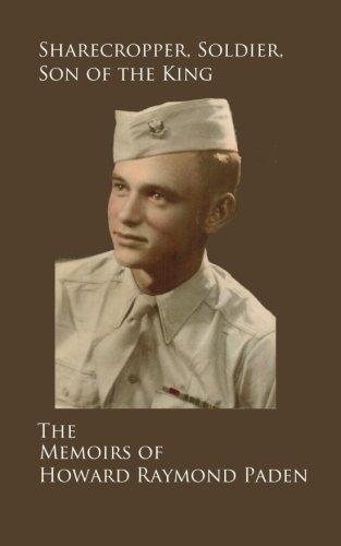 The Memoirs of Howard Raymond Paden: Sharecropper, Solder, Son of the King