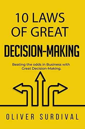 10 Laws of Great Decision-Making: Beating the odds in Business with Great Decision-Making (English Edition)