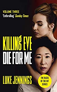 Killing Eve: Die For Me: The basis for the BAFTA-winning Killing Eve TV series (Killing Eve series) (English E