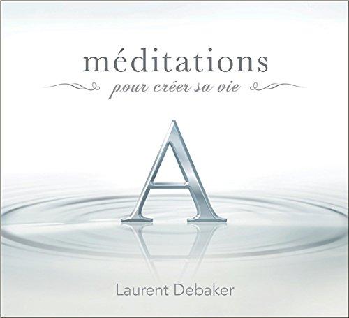 Méditations pour créer sa vie - Livre audio par Laurent Debaker