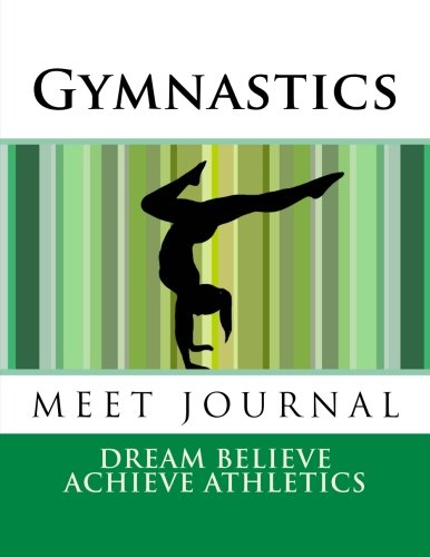 Gymnastics Meet Journal: Girls Edition 8.5 x 11 (Dream Believe Achieve Athletics) por Deborah Sevilla