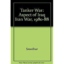 Tanker War: Aspect of Iraq Iran War, 1980-88