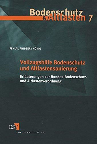 Vollzugshilfe Bodenschutz und Altlastensanierung: Erläuterungen zur Bundes-Bodenschutz- und Altlastenverordnung