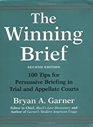The Winning Brief: 100 Tips for Persuasive Briefing in Trial and Appellate Courts 2nd (second) by Garner, Bryan A. (2004) Hardcover