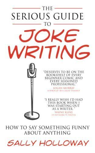 Serious Guide to Joke Writing: How to Say Something Funny about Anything por Sally Holloway