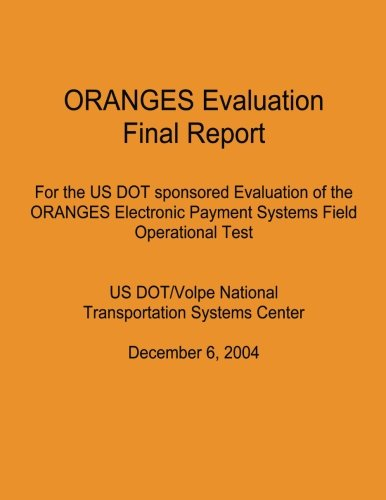 ORANGES Evaluation Final Report: For the US DOT sponsored Evaluation of the ORANGES Electronic Payment Systems Field Operational Test: US DOT/Volpe Systems Center December 6, 2004 por Federal Transit Administration