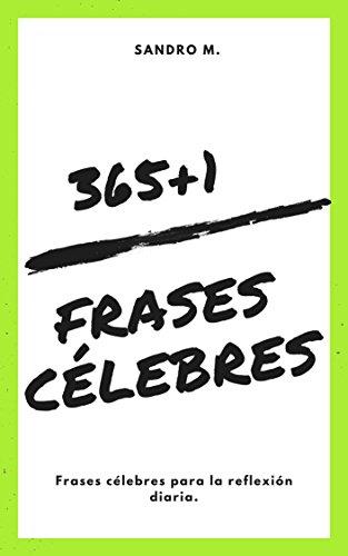 365+1 Frases célebres: Frases célebres para la reflexión diaria. (Citas célebres nº 1) por Sandro Muñoz