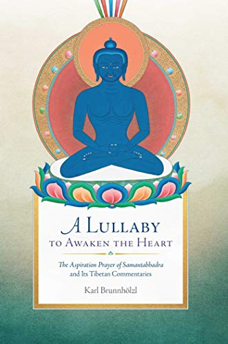 A Lullaby to Awaken the Heart: The Aspiration Prayer of Samantabhadra and Its Commentaries por Karl Brunnholzl