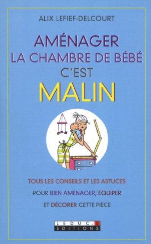 Aménager la Chambre de Bébé, c'est malin par Lefief-Delcourt Alix