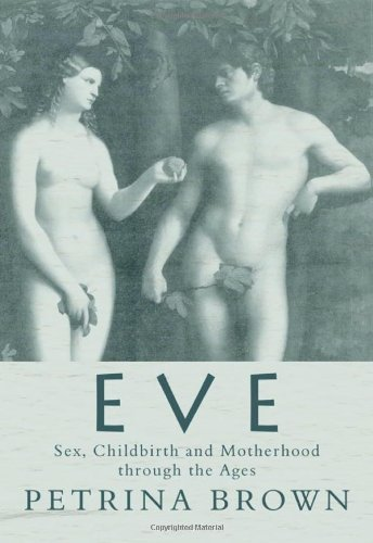 Eve - Sex, Childbirth and Motherhood Through the Ages (English Edition)