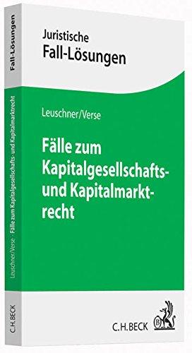 Fälle zum Kapitalgesellschafts- und Kapitalmarktrecht (Juristische Fall-Lösungen)