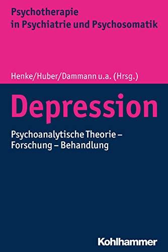 Depression: Psychoanalytische Theorie - Forschung - Behandlung (Psychotherapie in Psychiatrie und Psychosomatik)