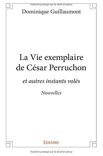 La Vie exemplaire de César Perruchon