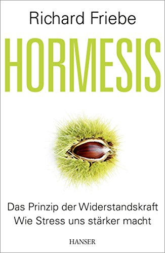 Hormesis: Das Prinzip der Widerstandskraft. Wie Stress und Gift uns stärker machen