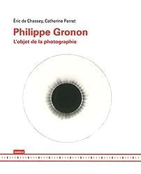 Philippe Gronon : L'objet de la photographie