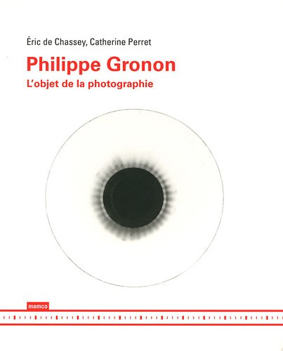 Philippe Gronon : L'objet de la photographie par Eric de Chassey
