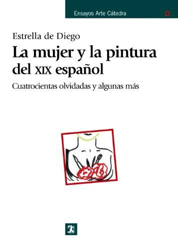 La mujer y la pintura del XIX español (Ensayos Arte Cátedra) por Estrella de Diego