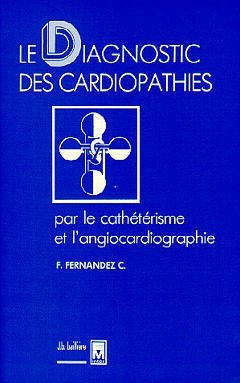 Le Diagnostic des cardiopathies par le cathétérisme et l'angiocardiographie