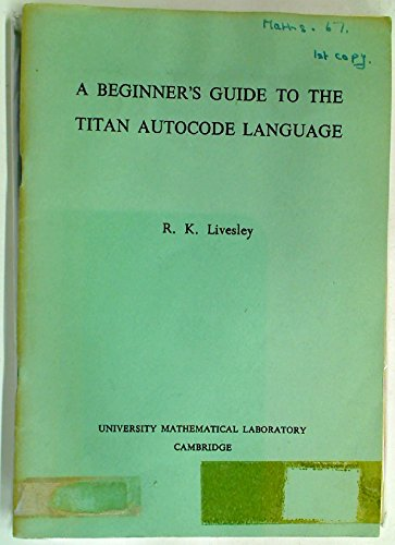 A Beginner's Guide to the Titan Autocode Language. [Second Edition].